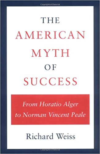 The American Myth of Success by Richard Weiss