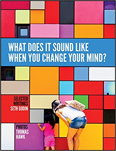What Does It Sound Like When You Change Your Mind by Seth Godin